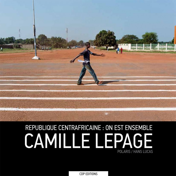 République Centrafricaine : on est ensemble – Photographies de Camille Lepage, préface d'Adrien Jaulmes – CDP Editions 2014 – 10€